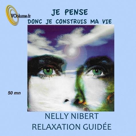 Nelly Nibert - Je pense, donc je construis ma vie. 1 CD audio