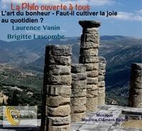 Laurence Vanin et Brigitte Lascombe - L'art du bonheur - Faut-il cultiver la joie au quotidien ?. 1 CD audio