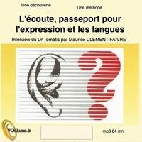 Alfred Tomatis et Maurice Clément-Faivre - L'écoute, passeport pour l'expression et les langues. 1 CD audio