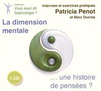 Patricia Penot et Marc Ducros - La dimension mentale... une histoire de pensées ?. 1 CD audio MP3