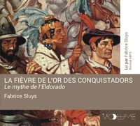 Fabrice Sluys - La fièvre de l'or des conquistadors - Le mythe de l'Eldorado. 1 CD audio MP3