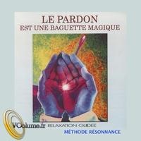 Nelly Nibert - Le pardon est une baguette magique. 1 CD audio