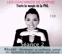 Sophie Magenta - Les coachings de Sophie, toute la magie de la PNL - Séance 2, Réussir : développer sa confiance, activer ses ressources et programmer son mental. 1 CD audio MP3