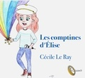 Cécile Le Ray - Les comptines d'Elise. 1 CD audio