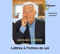 Jacques Salomé - Lettres à l'intime de soi. 1 CD audio MP3