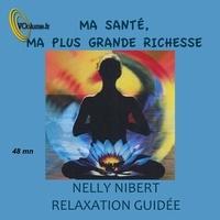 Nelly Nibert - Ma santé, ma plus grande richesse. 1 CD audio