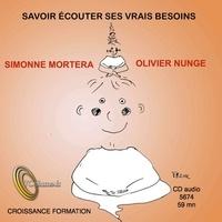 Simonne Mortera et Olivier Nunge - Savoir écouter ses vrais besoins. 1 CD audio