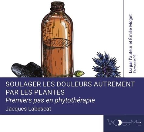 Jacques Labescat - Soulager les douleurs autrement par les plantes. 1 CD audio