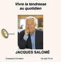 Jacques Salomé - Vivre la tendresse au quotidien. 1 CD audio
