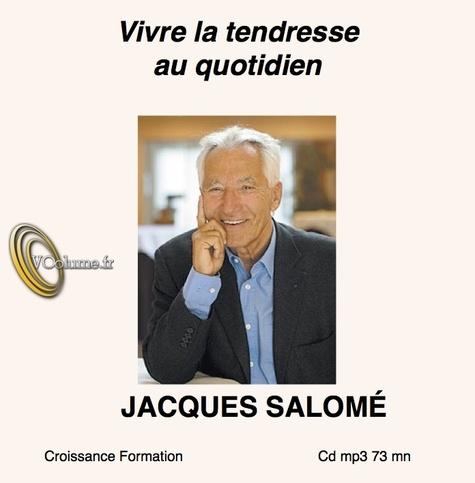 Jacques Salomé - Vivre la tendresse au quotidien. 1 CD audio