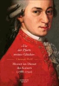 """""""Vor der Pforte meines Glückes"""". Mozart im Dienst des Kaisers (1788–91)."""