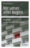 Vor unser aller Augen - Reportagen aus der deutschen Wirklichkeit.