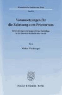 Voraussetzungen für die Zulassung zum Priestertum - Entwicklungen und gegenwärtige Rechtslage in der Römisch-Katholischen Kirche.