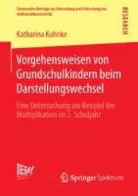 Vorgehensweisen von Grundschulkindern beim Darstellungswechsel - Eine Untersuchung am Beispiel der Multiplikation im 2. Schuljahr.
