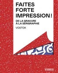 Vostok et Carlos Alguacil - Faites forte impression ! - De la gravure à la sérigraphie.