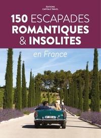 Voyager ici et ailleurs - 150 escapades romantiques & insolites.