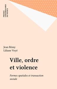 Voye et  Rémy - Ville, ordre et violence - Formes spatiales et transaction sociale.