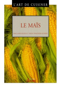 Vreny Walther-Scharz et Erica Bänziger - L'art de cuisiner - Le maïs.