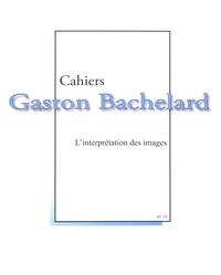 Pierre Guenancia et Jean-Jacques Wunenburger - Cahiers Gaston Bachelard N° 15 : L'interprétation des images - Hommage à Maryvonne Perrot.