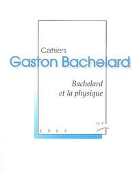 Gérard Chazal et Anastasios Brenner - Cahiers Gaston Bachelard N° 7, 2005 : Bachelard et la physique.