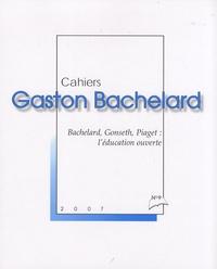 Maryvonne Perrot et Jean-Jacques Wunenburger - Cahiers Gaston Bachelard N° 9/2007 : Bachelard, Gonseth, Piaget : l'éducation ouverte.