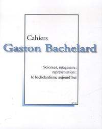 Pierre Guenancia et Maryvonne Perrot - Cahiers Gaston Bachelard N° : Sciences, imaginaire, représentation : le bachelardisme aujourd'hui.