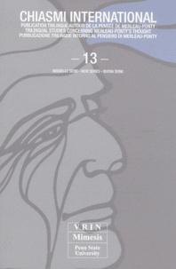 Pierre Rodrigo - Chiasmi international N° 13 : Merleau-Ponty, cinquante ans après sa mort ; Merleau-Ponty / Deleuze, dissonances et résonances.