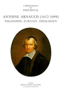 Bernard Chédozeau et Gérard Ferreyrolles - Chroniques de Port-Royal N° 44 : Antoine Arnauld (1612-1694) - Philosophe, écrivain, théologien.