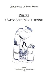 Amélie de Chaisemartin et Delphine Reguig - Chroniques de Port-Royal N° 63/2013 : Relire l'apologie pascalienne - 350e anniversaire de la mort de Blaise Pascal.