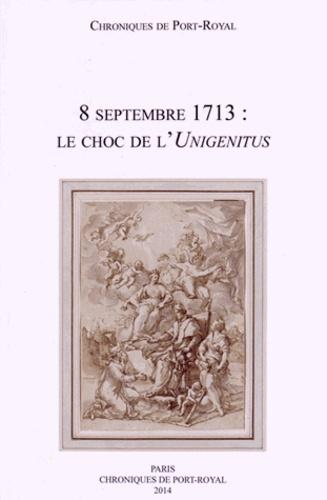 Olivier Andurand et Sylvio Hermann de Franceschi - Chroniques de Port-Royal N° 64/2014 : 8 septembre 1713 : le choc de l'Unigenitus.