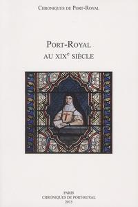 Simon Icard et Stéphane Zékian - Chroniques de Port-Royal N° 65/2015 : Port-Royal au XIXe siècle.
