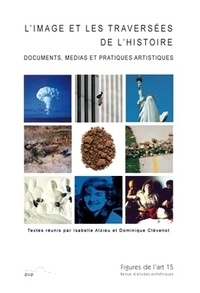Isabelle Alzieu et Dominique Clévenot - Figures de l'art N° 15/2008 : L'image et les traversées de l'histoire.