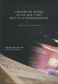 Claire Lahuerta - Figures de l'art N° 18/2010 : L'oeuvre en scène ou ce que l'art doit à la scénographie.