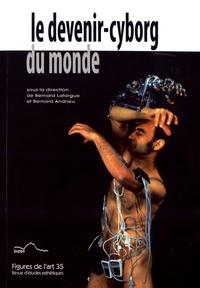 Bernard Lafargue et Bernard Andrieu - Figures de l'art N° 35/2018 : Le devenir-cyborg du monde.