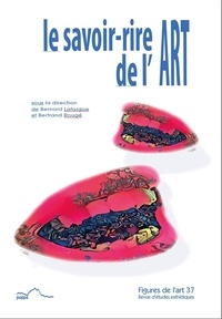 Bernard Lafargue et Bertrand Rougé - Figures de l'art N° 37/2019 : Le savoir-rire de l'art.