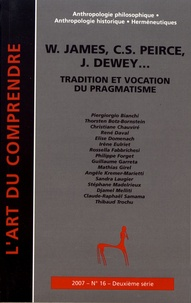 Philippe Forget - L'art du Comprendre N° 16/2007 : W. James, C.C. Peirce, J. Dewey... - Tradition et vocation du pragmatisme.