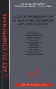 Jean-Claude Dumoncel et Piergiorgio Bianchi - L'art du Comprendre N° 19, Juillet 2010 : L'identité problématique et ses formes culturelles - Autrui et soi en question.