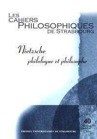 Anne Merker - Les Cahiers Philosophiques de Strasbourg N° 40, second semest : Nietzsche philologue et philosophe.