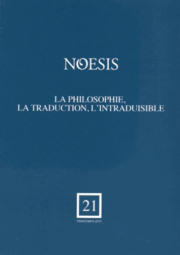Michaël Biziou et Geneviève Chevallier - Noesis N° 21, Printemps 201 : La philosophie, la traduction, l'intraduisible.