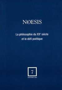 Béatrice Bonhomme et André Tosel - Noesis N° 7, Printemps 2004 : La philosophie du XXe siècle et le défi poétique.