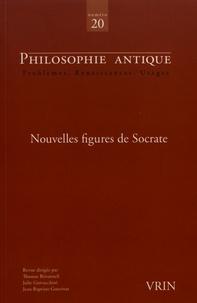 Thomas Bénatouïl et Julie Giovacchini - Philosophie antique N° 20/2020 : Nouvelles figures de Socrate.
