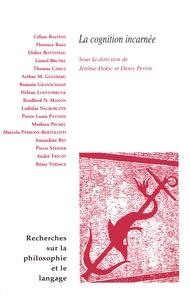 Jérôme Dokic et Denis Perrin - Recherches sur la philosophie et le langage N° 33 : La cogniton incarnée.