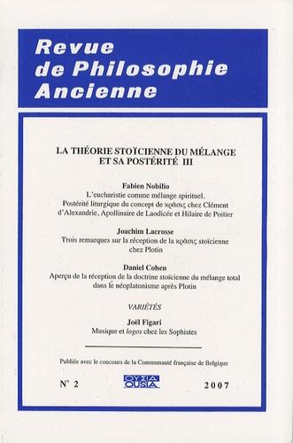 Joachim Lacrosse - Revue de Philosophie Ancienne Tome 25 N° 2/2007 : La théorie stoïcienne du mélange et sa postérité - Volume 3.