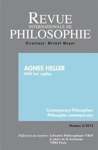 Auteurs divers - Revue internationale de philosophie N° 273/2015 : Agnès Heller with her replies.