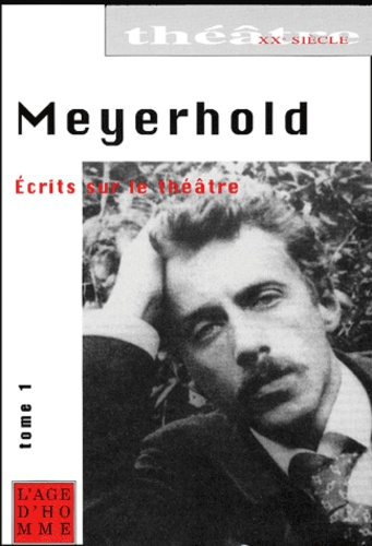 Vsevolod Meyerhold - Ecrits sur le théâtre. - Tome 1, 1891-1917.