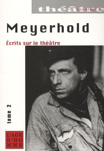 Vsevolod Meyerhold - Ecrits sur le théâtre - Tome 2.