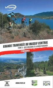 Vtopo - Grande traversée du Massif central - Tome 2, Des volcans d'Auvergne à la Méditerranée.