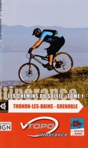 Vtopo - Les Chemins du Soleil - Tome 1, Thonon-les-Bains - Grenoble.