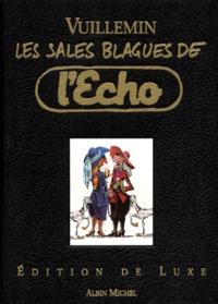 Vuillemin - Les sales blagues de l'Echo - Edition de luxe.