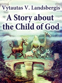Vytautas V. Landsbergis - A Story About the Child of God.